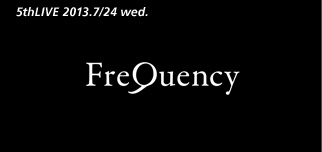 5thLIVE 2013.7/24 wed. FreQuency